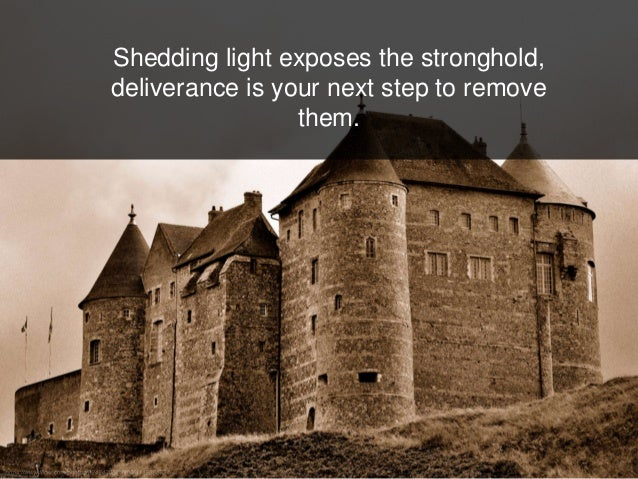 Shedding light exposes the stronghold, deliverance is your next step to remove them.