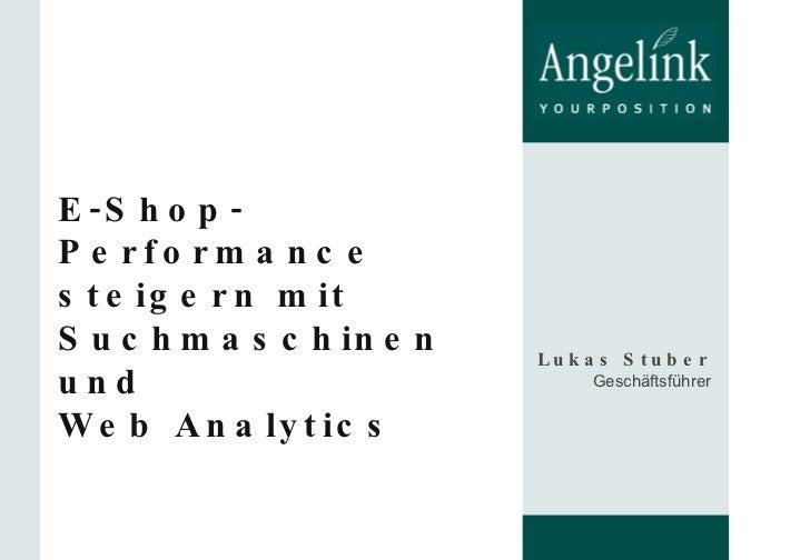 E-Shop-Performance steigern mit Suchmaschinen und Web Analytics Lukas Stuber Geschäftsführer