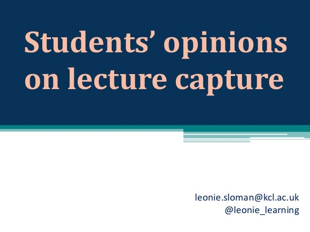 Students' opinions on lecture capture  leonie.sloman@kcl.ac.uk @leonie_learning