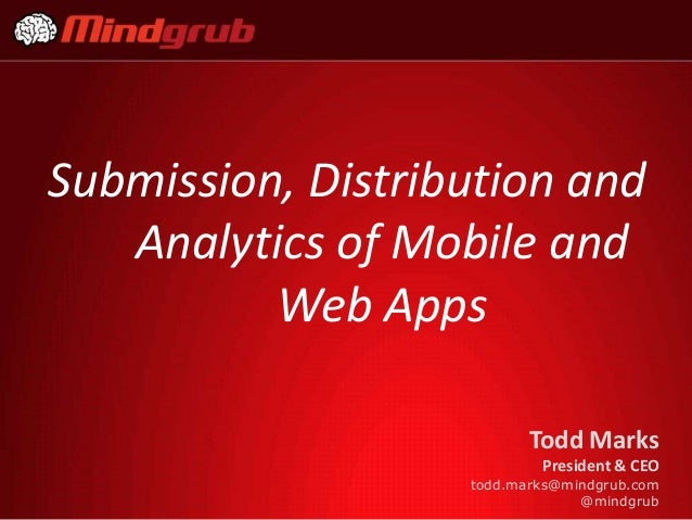 Submission, Distribution and   Analytics of Mobile and          Web Apps                          Todd Marks              ...