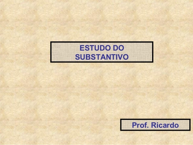 ESTUDO DO SUBSTANTIVO  Prof. Ricardo