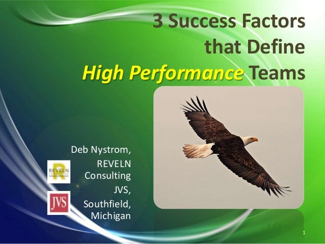 3 Success Factors that Define High Performance Teams Deb Nystrom, REVELN Consulting JVS, Southfield, Michigan 1