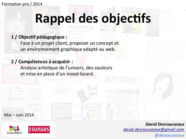 David  Desrousseaux   david.desrousseaux@gmail.com   @desrousseaux     1  /  Objec5f  pédagogique  :  ...