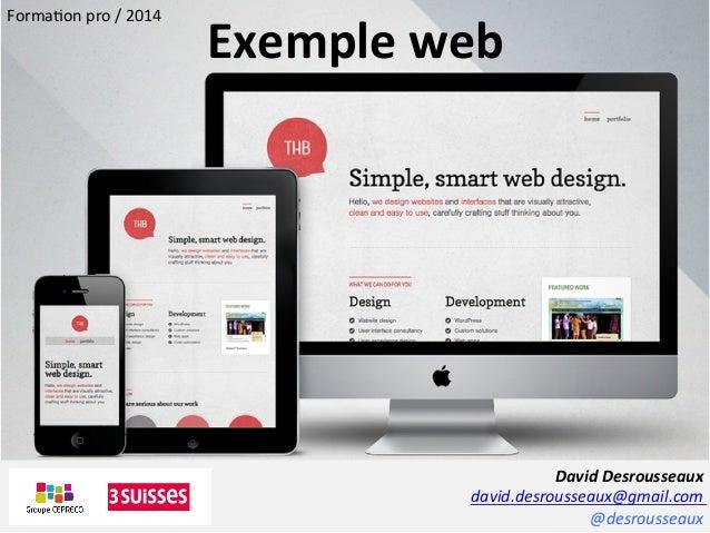 David  Desrousseaux   david.desrousseaux@gmail.com   @desrousseaux   Forma1on  pro  /  2014   Exemple  w...
