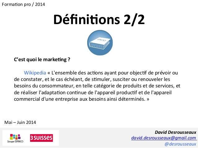 David  Desrousseaux   david.desrousseaux@gmail.com   @desrousseaux   C'est  quoi  le  marke5ng  ?     ...