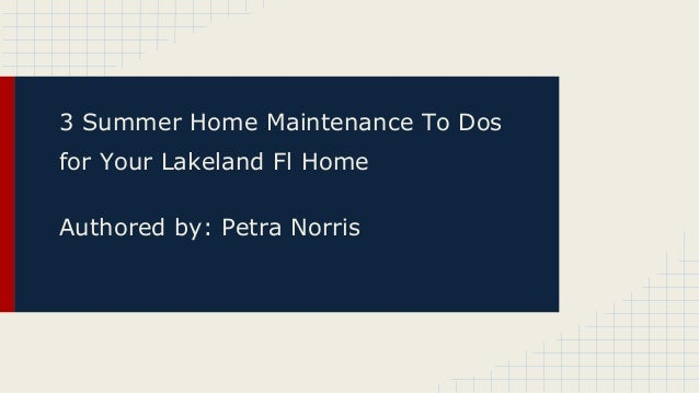 3 Summer Home Maintenance To Dos for Your Lakeland Fl Home Authored by: Petra Norris