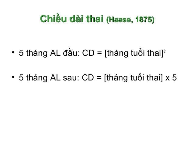 Chiều dài thaiChiều dài thai (Haase, 1875)(Haase, 1875) • 5 tháng AL đầu: CD = [tháng tuổi thai]2 • 5 tháng AL sau: CD = [...