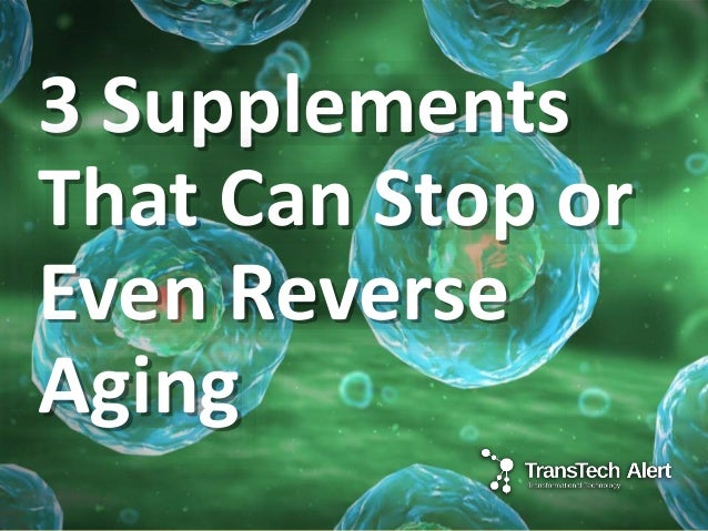 3 Supplements That Can Stop or Even Reverse Aging