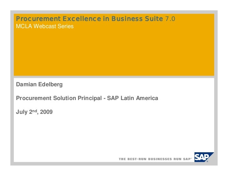 Procurement Excellence in Business Suite 7.0MCLA Webcast SeriesDamian EdelbergProcurement Solution Principal - SAP Latin A...