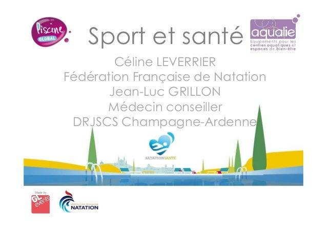 Sport et santé Céline LEVERRIER Fédération Française de Natation Jean-Luc GRILLON Médecin conseiller DRJSCS Champagne-Arde...