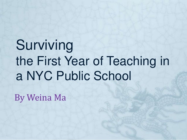 Surviving the First Year of Teaching in a NYC Public School By Weina Ma