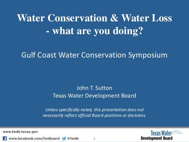 Water Conservation & Water Loss - what are you doing? Gulf Coast Water Conservation Symposium 1 John T. Sutton Texas Water...