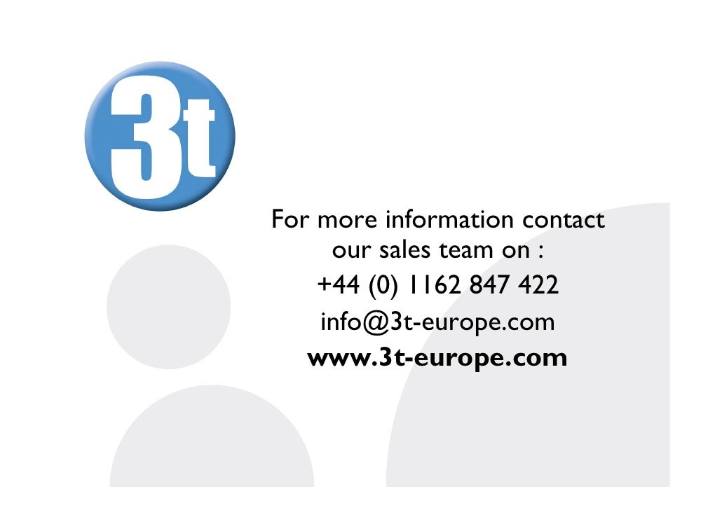 For more information contact      our sales team on :     +44 (0) 1162 847 422     info@3t-europe.com    www.3t-europe.com