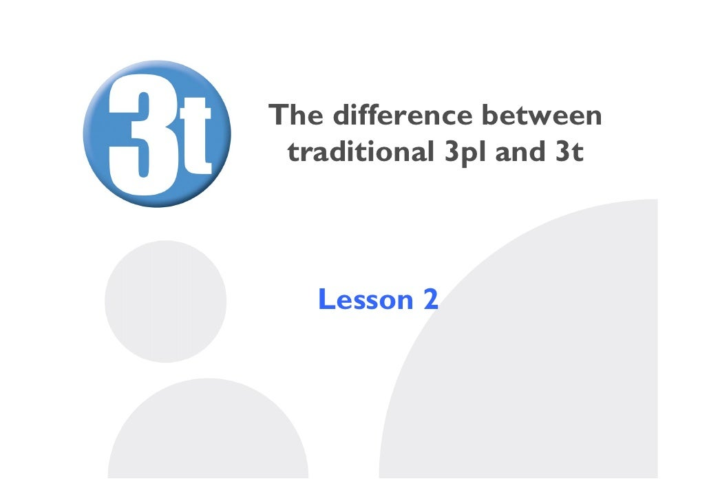 The difference between  traditional 3pl and 3t       Lesson 2