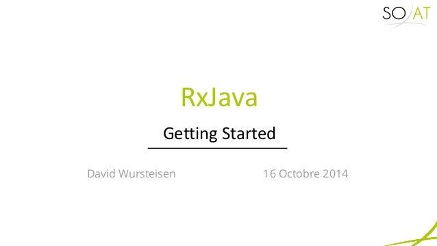 RxJava, Getting Started - David Wursteisen - 16 Octobre 2014 Slide 2