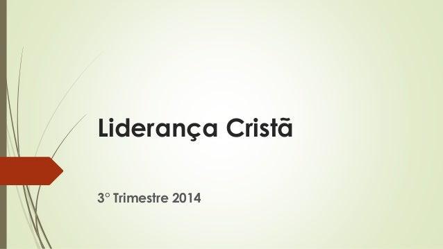 Liderança Cristã 3° Trimestre 2014