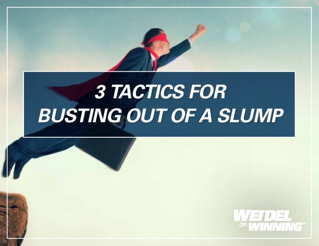 3 TACTICS FOR BUSTING OUT OF A SLUMP