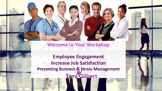 Welcome to Your Workshop Employee Engagement Increase Job Satisfaction Preventing Burnout & Stress Management