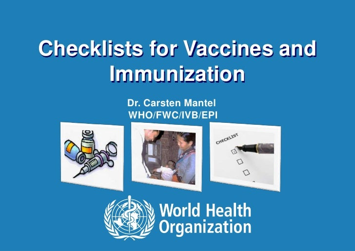 Checklists for Vaccines and      Immunization        Dr. Carsten Mantel        WHO/FWC/IVB/EPI