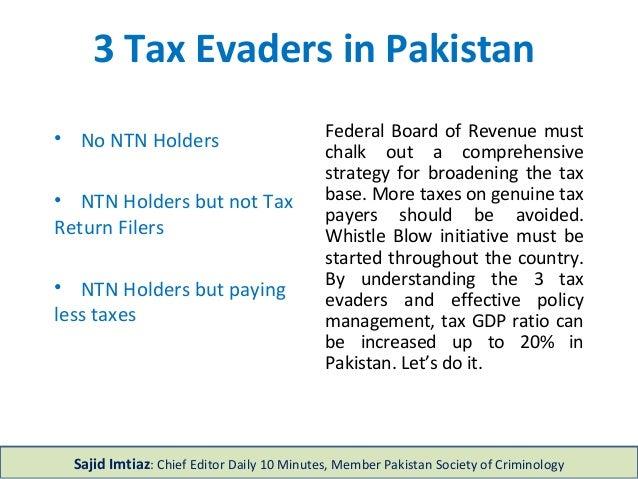3 Tax Evaders in Pakistan • No NTN Holders • NTN Holders but not Tax Return Filers • NTN Holders but paying less taxes Fed...