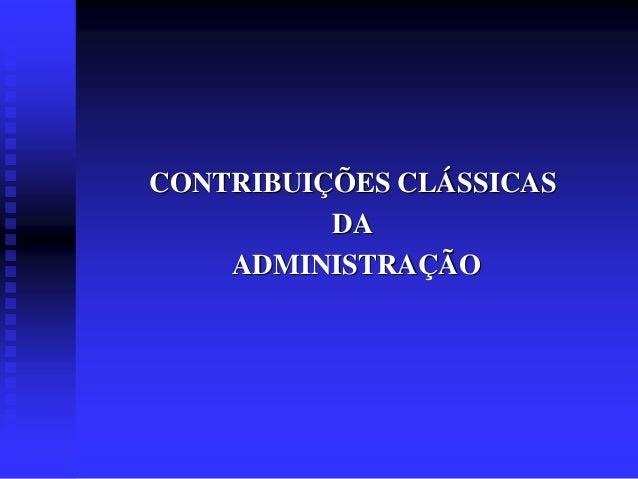 CONTRIBUIÇÕES CLÁSSICAS DA ADMINISTRAÇÃO