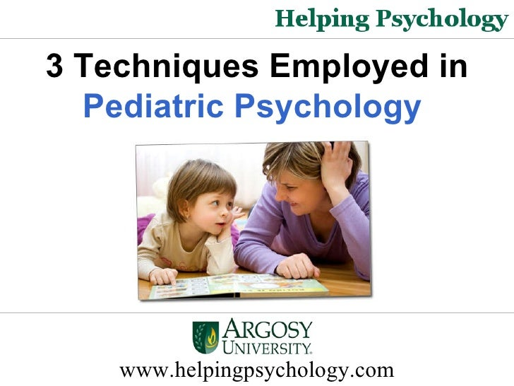 www.helpingpsychology.com 3 Techniques Employed in  Pediatric Psychology