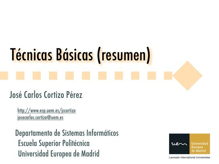 Técnicas Básicas (resumen)  José Carlos Cortizo Pérez   http://www.esp.uem.es/jccortizo   josecarlos.cortizo@uem.es    Dep...