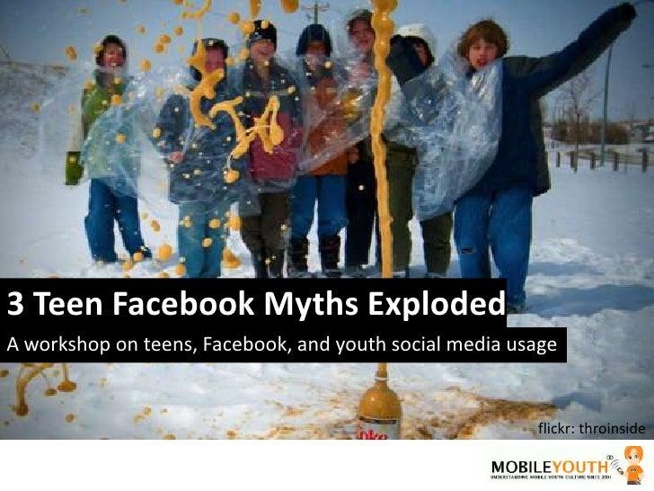 3 Teen Facebook Myths Exploded<br />A workshop on teens, Facebook, and youth social media usage<br />flickr: throinside<br />