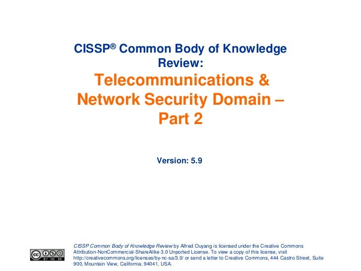 CISSP® Common Body of Knowledge           Review:   Telecommunications & Network Security Domain –          Part 2        ...
