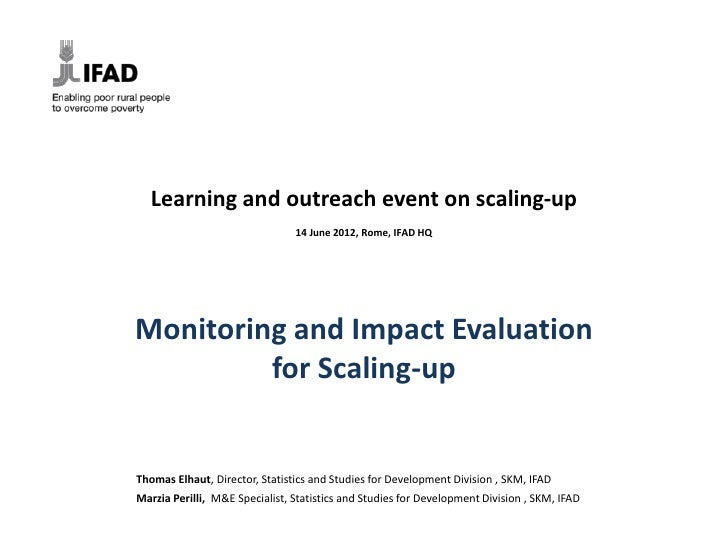 Learning and outreach event on scaling-up                                14 June 2012, Rome, IFAD HQMonitoring and Impact ...