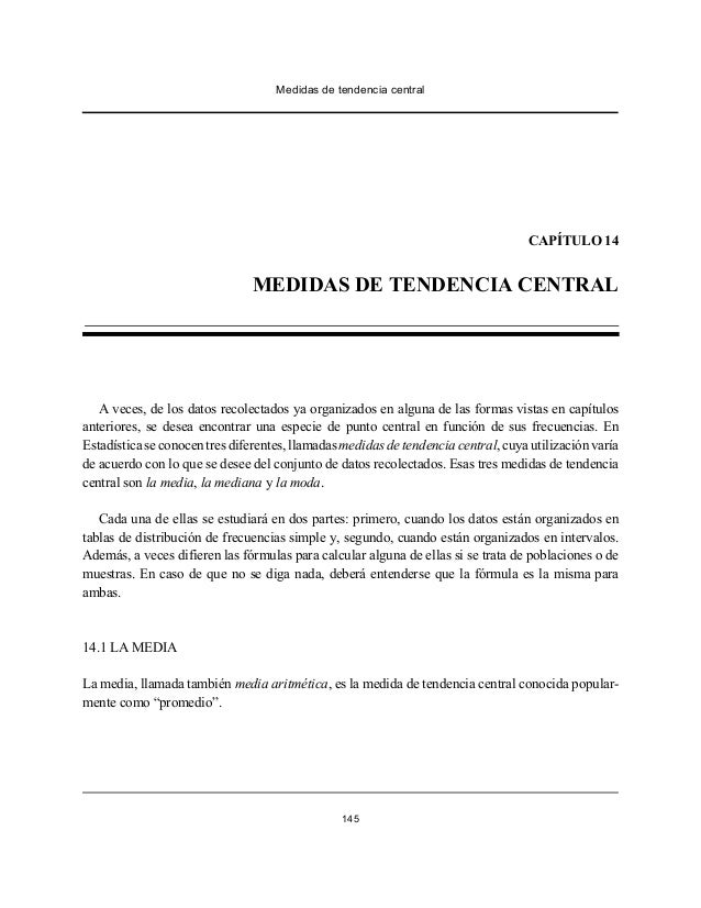 Medidas de tendencia central 145 CAPÍTULO 14 MEDIDAS DE TENDENCIA CENTRAL A veces, de los datos recolectados ya organizado...