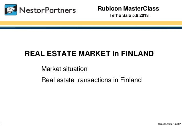 NestorPartners / 1.2.20071 Rubicon MasterClass Terho Salo 5.6.2013 REAL ESTATE MARKET in FINLAND Market situation Real est...