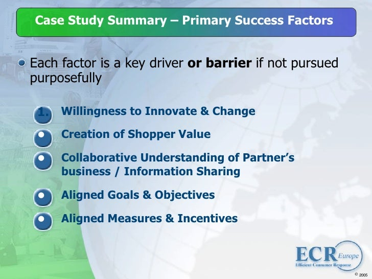 Case Study Summary – Primary Success Factors   Each factor is a key driver or barrier if not pursued purposefully   1. Wil...