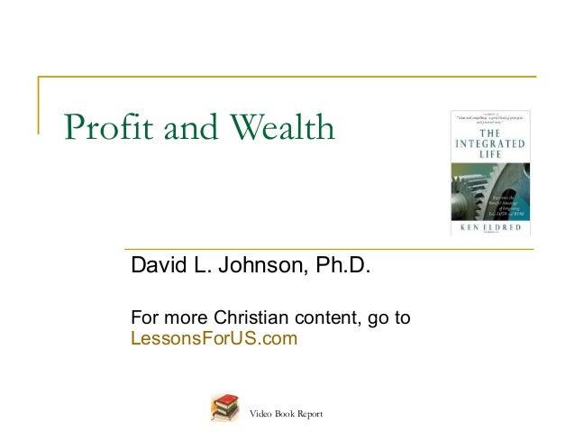 Profit and Wealth    David L. Johnson, Ph.D.    For more Christian content, go to    LessonsForUS.com                  Vid...