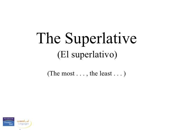 The Superlative     (El superlativo) (The most . . . , the least . . . )