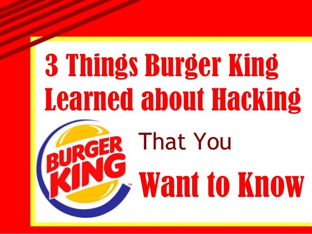3 Things Burger KingLearned about Hacking       That You       Want to Know