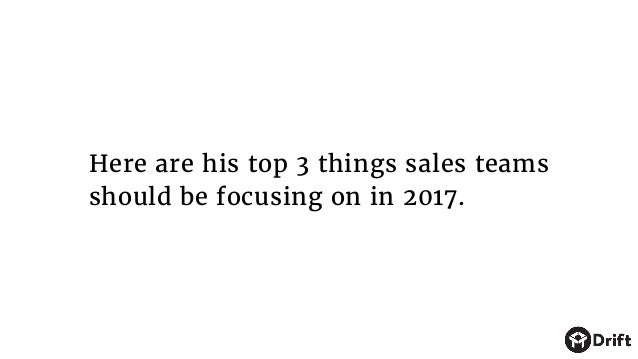 Here are his top 3 things sales teams should be focusing on in 2017.
