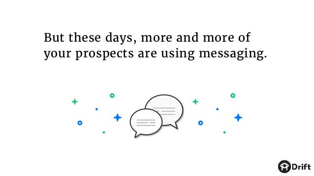 But these days, more and more of your prospects are using messaging.