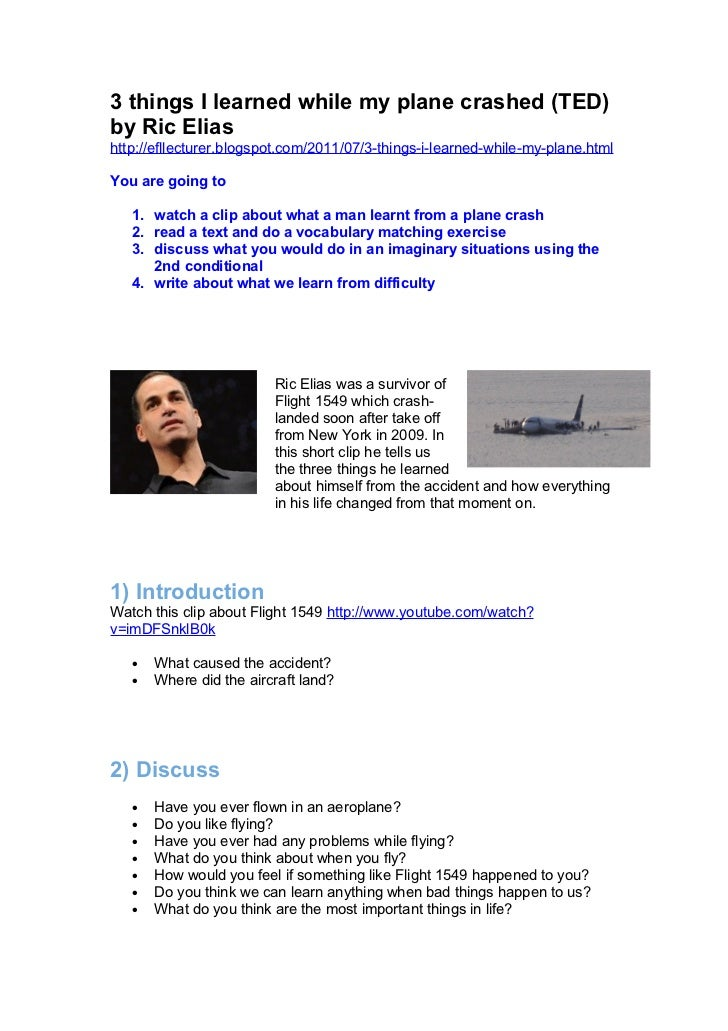 3 things I learned while my plane crashed (TED)by Ric Eliashttp://efllecturer.blogspot.com/2011/07/3-things-i-learned-whil...