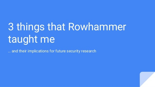3 things that Rowhammer taught me … and their implications for future security research