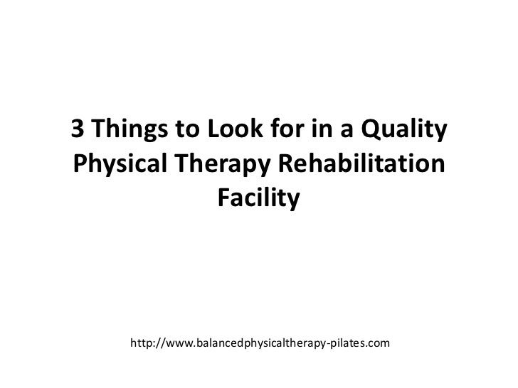 3 Things to Look for in a Quality Physical Therapy Rehabilitation Facility<br />