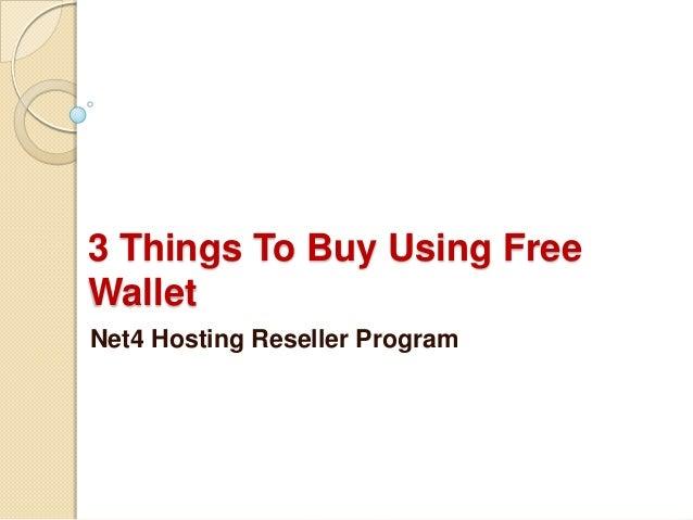 3 Things To Buy Using FreeWalletNet4 Hosting Reseller Program