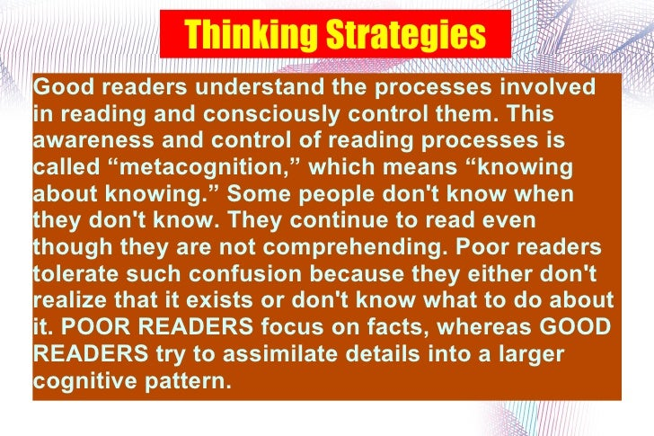 Thinking Strategies Good readers understand the processes involved in reading and consciously control them. This awareness...