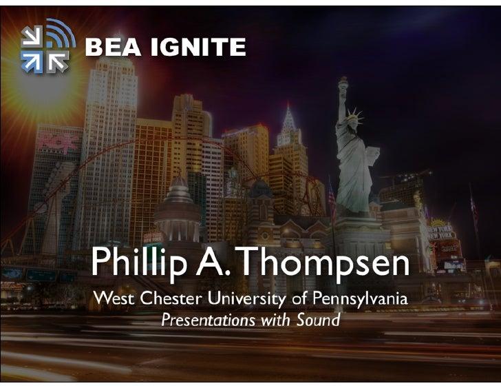IgnitePresentations with Sound   Philip A. Thompsen, Ph.D.    West Chester University