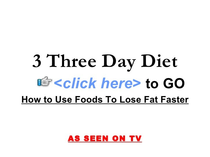 How to Use Foods To Lose Fat Faster AS SEEN ON TV 3 Three Day Diet < click here >   to   GO