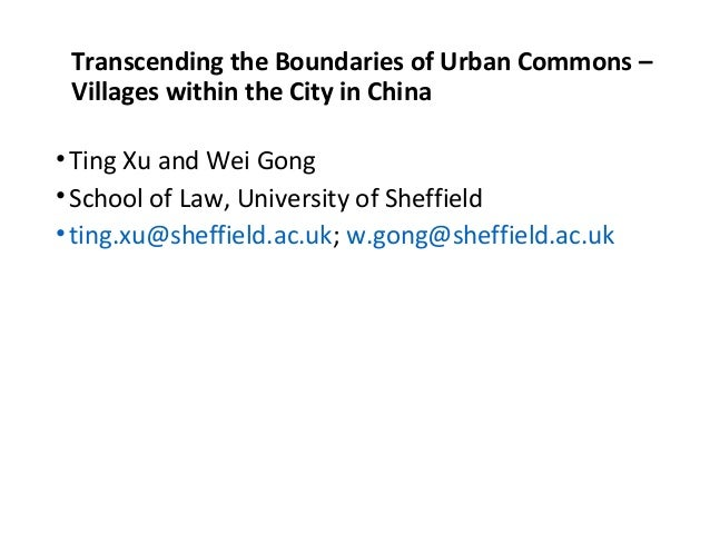 Transcending the Boundaries of Urban Commons –  Villages within the City in China •Ting Xu and Wei Gong •School of Law, ...