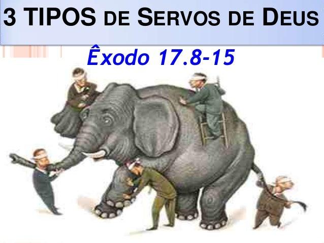 3 TIPOS DE SERVOS DE DEUS Êxodo 17.8-15