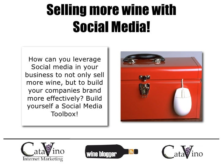 Selling more wine with            Social Media!   How can you leverage   Social media in your business to not only sell mo...