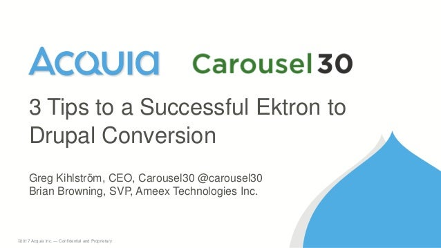 1 ©2017 Acquia Inc. — Confidential and Proprietary Greg Kihlström, CEO, Carousel30 @carousel30 Brian Browning, SVP, Ameex ...