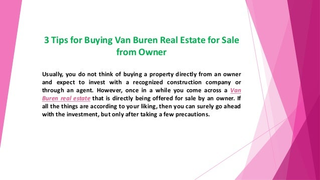73d8f6fe0f 3 Tips for Buying Van Buren Real Estate for Sale from Owner Usually
